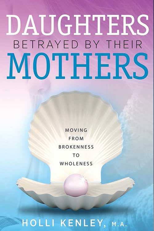 Daughters Betrayed By Their Mothers: Moving From Brokenness To Wholeness